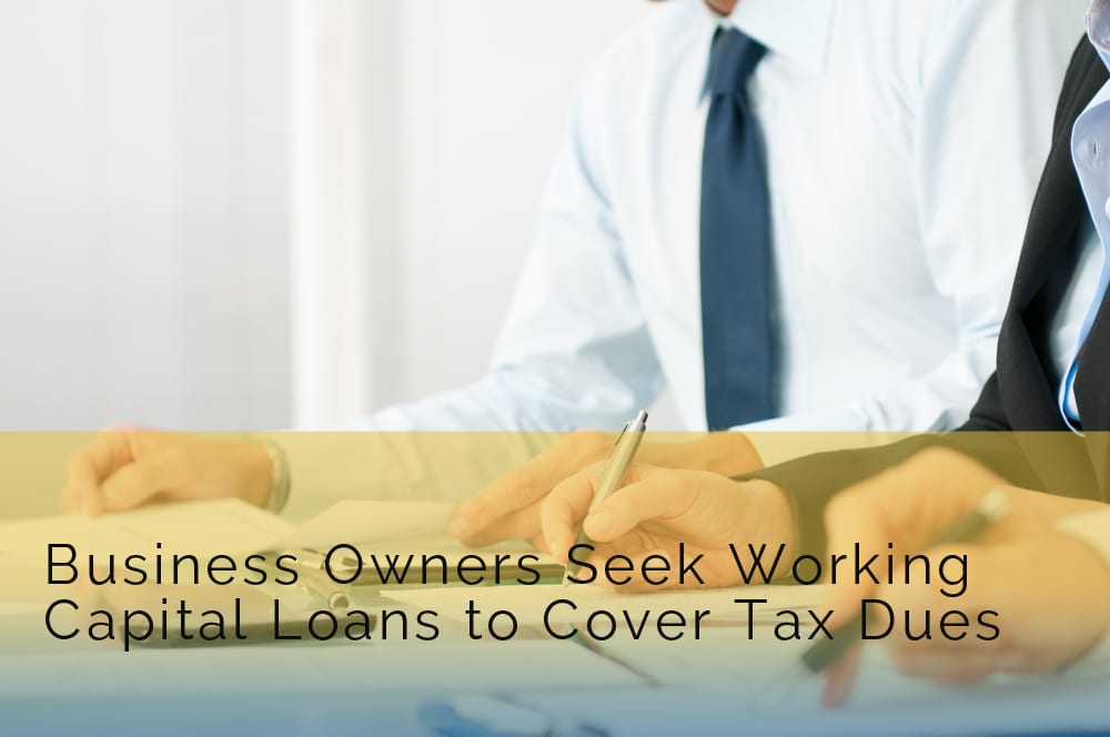 Business Owners Seek Working Capital Loans to Cover Tax Dues