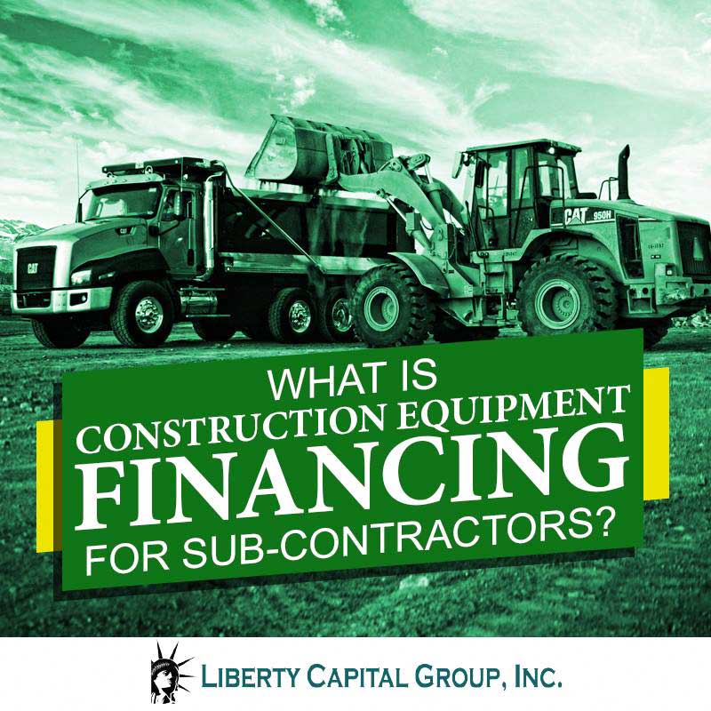 What is Construction Equipment Financing for Sub-Contractors?