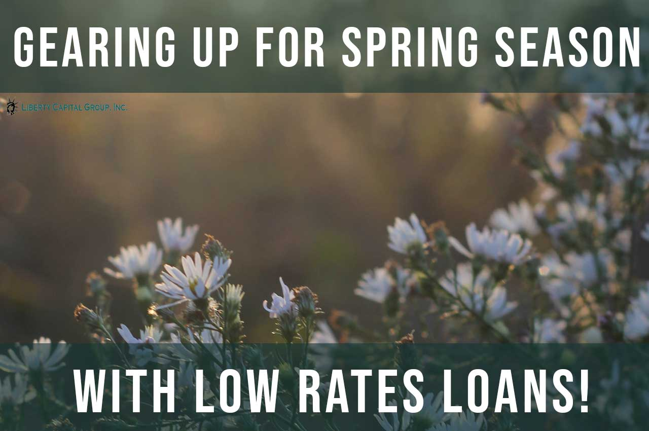 Gearing up for Spring Season with Low Rate Loans!