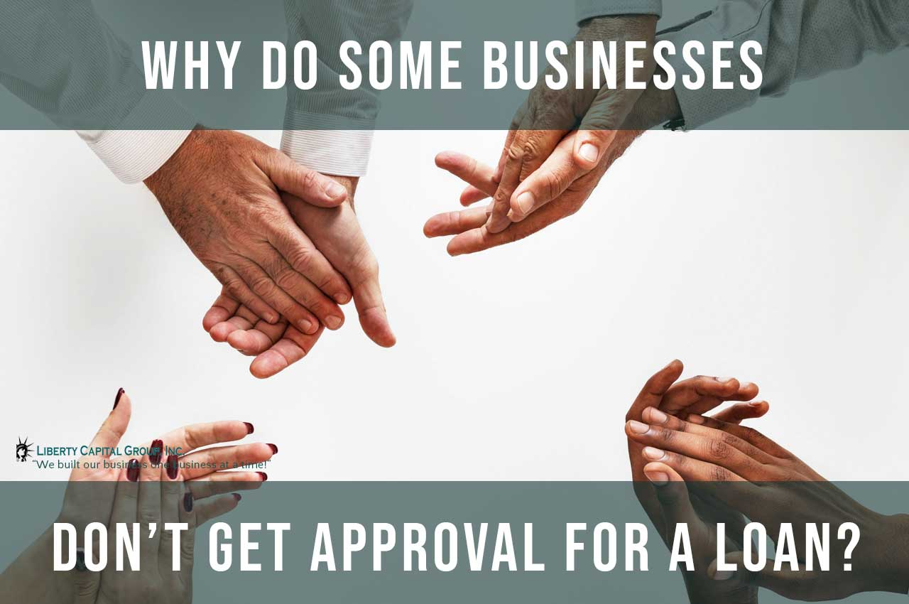 Why do some businesses don't get approval for a loan?
